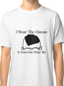 I Wear The Cheese Classic T-Shirt