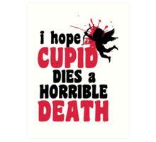I hope Cupid dies a horrible death Art Print