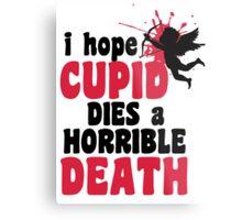 I hope Cupid dies a horrible death Metal Print