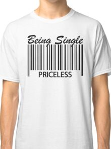 Being Single - Priceless Classic T-Shirt