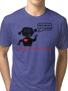 Beep 01100010 BOP means I love you in robot Tri-blend T-Shirt