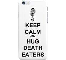 Keep Calm & Hug Death Eaters! iPhone Case/Skin