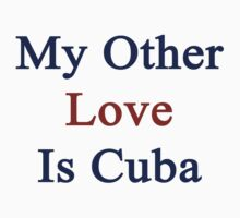 My Other Love Is Cuba  by supernova23