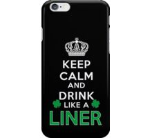 Keep calm and drink like a LINER iPhone Case/Skin