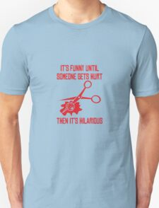 It's Funny Until Someone Gets Hurt... Then It's Hilarious T-Shirt