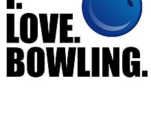 I Love Bowling by kwg2200