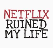 Netflix Ruined My Life by coinho