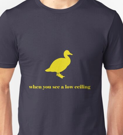 Duck When You See A Low Ceiling T-Shirt