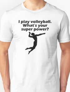 I Play Volleyball What's Your Super Power T-Shirt