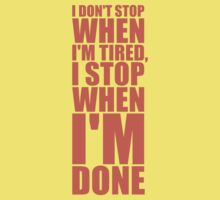 I Don't Stop when I'm Tired, I Stop when I'm Done - Inspirational Gym Quote Kids Tee