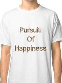 Pursuit of Happiness Classic T-Shirt