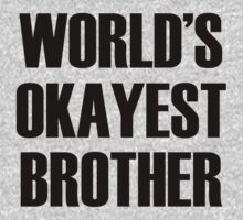 World's Okayest Brother by omadesign