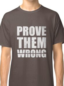 Prove Them Wrong - Gym Inspirational Quotes Classic T-Shirt