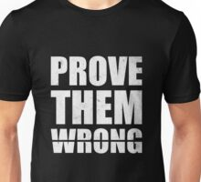 Prove Them Wrong - Gym Inspirational Quotes Unisex T-Shirt