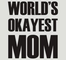 World's Okayest Mom by omadesign