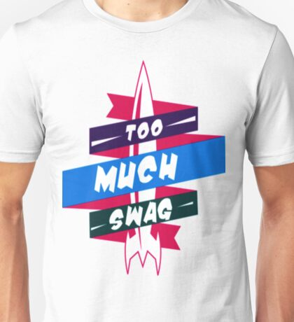 To Much Swag Unisex T-Shirt