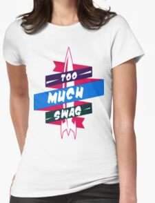 To Much Swag Womens Fitted T-Shirt