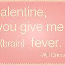 You Give Me (Brain) Fever Valentine by fangeek