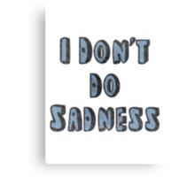 I Don't Do Sadness Canvas Print
