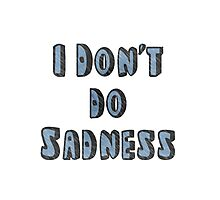 I Don't Do Sadness Photographic Print