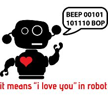 Beep 01100010 BOP means I love you in robot Photographic Print