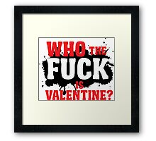 Who the fuck is valentine? Framed Print