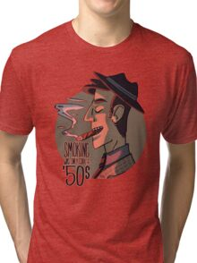 Smoking was Only Cool in the 50s Tri-blend T-Shirt
