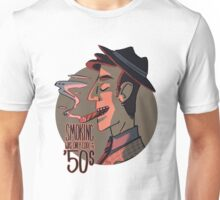 Smoking was Only Cool in the 50s Unisex T-Shirt