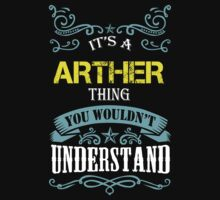 ARTHER It's thing you wouldn't understand !! - T Shirt, Hoodie, Hoodies, Year, Birthday  by novalac