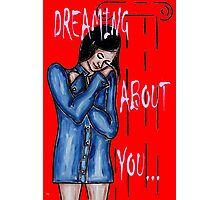 DREAMING ABOUT YOU Photographic Print