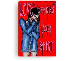 LOVE WEARING YOUR SHIRT Canvas Print
