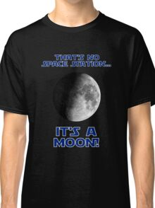 That's No Space Station Classic T-Shirt