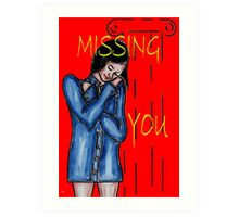 MISSING YOU Art Print