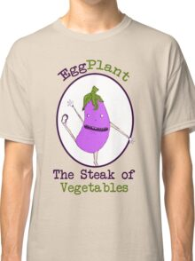 Eggplant, the Steak of Vegetables Classic T-Shirt