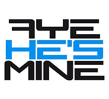 Aye He's Mine Design by Style-O-Mat