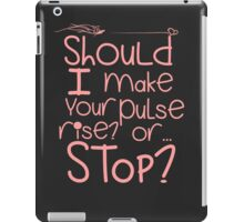 Should I make your Pulse rise or..? iPad Case/Skin
