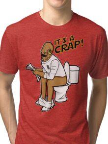 It's a crap! Tri-blend T-Shirt