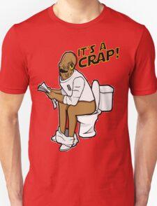 It's a crap! Unisex T-Shirt