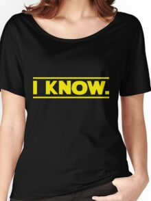 I know. Women's Relaxed Fit T-Shirt