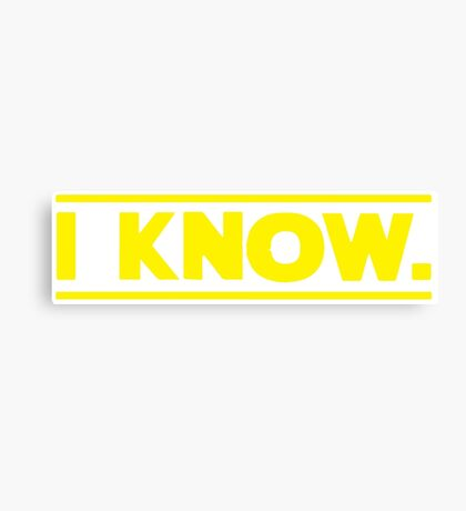 I know. Canvas Print