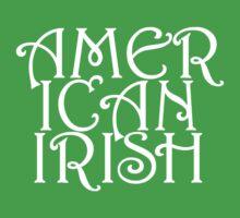 American Irish by RocketmanTees