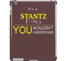 STANTZ It's thing you wouldn't understand !! - T Shirt, Hoodie, Hoodies, Year, Birthday iPad Case/Skin