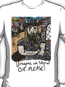 Dragons, in Skyrim? T-Shirt