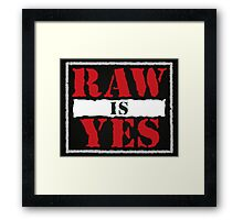 Raw is Yes Framed Print