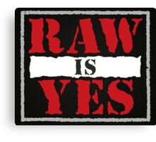Raw is Yes Canvas Print