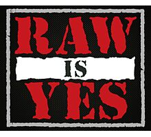Raw is Yes Photographic Print