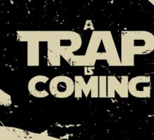 A Trap is Coming - black sticker Sticker