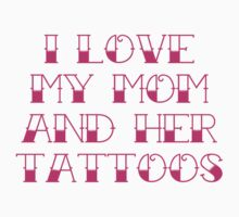 I Love My Mom And Her Tattoos by BrightDesign