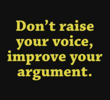Don't Raise Your Voice, Improve Your Argument by BrightDesign