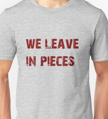 We leave in pieces Unisex T-Shirt